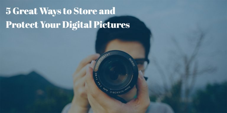 5 Great Ways to Store and Protect Your Digital Pictures